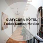 GUAYCURA Hotel Todos Santos Mexico