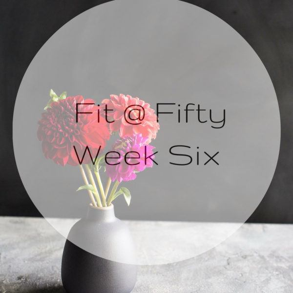 Fit @ Fifty Week Six