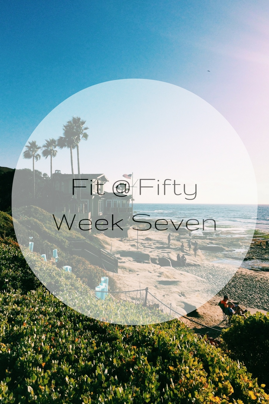Fit at Fifty Week Seven