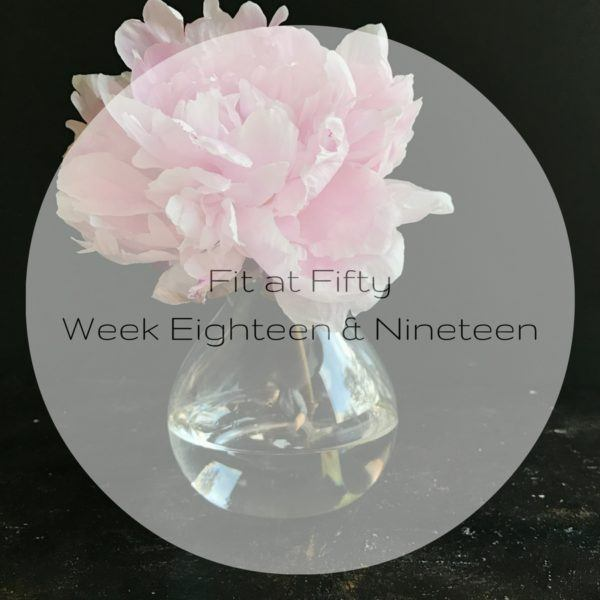 Fit at Fifty Week Eighteen and Nineteen