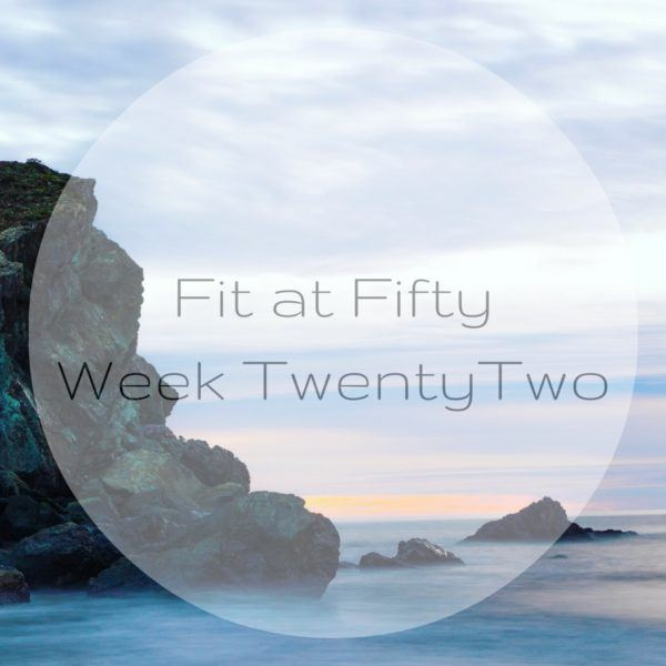 Fit at Fifty Week Twenty Two