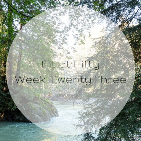 Fit at Fifty Week Twenty Three