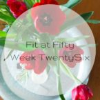 Fit at Fifty Week Twenty Six